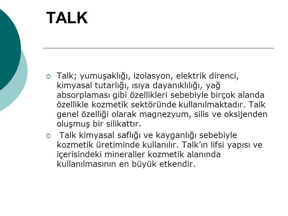 TALK  Talk; yumuşaklığı, izolasyon, elektrik direnci, kimyasal tutarlığı, ısıya dayanıklılığı, yağ absorplaması gibi özellikleri sebebiyle birçok ala