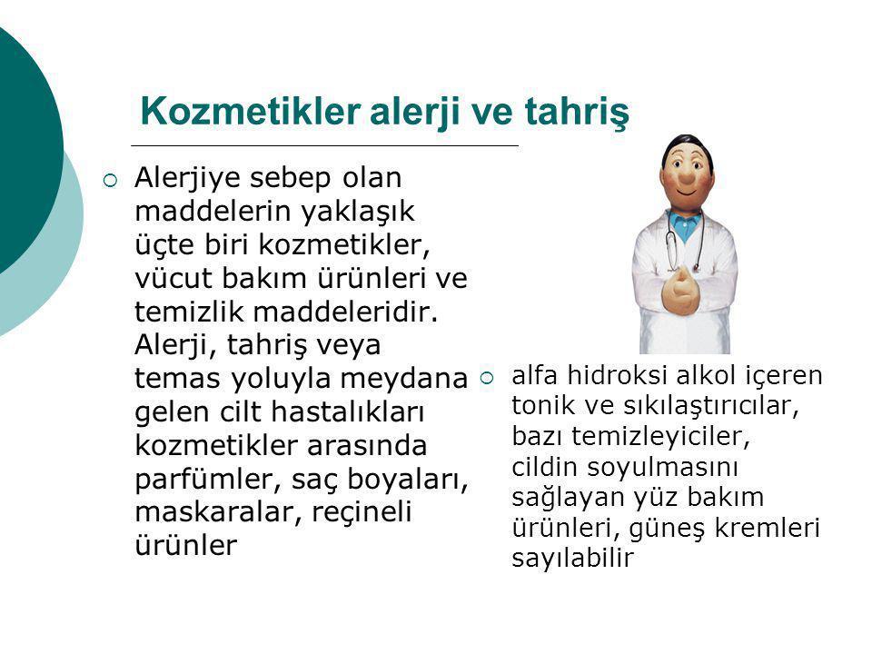 Kozmetikler alerji ve tahriş  Alerjiye sebep olan maddelerin yaklaşık üçte biri kozmetikler, vücut bakım ürünleri ve temizlik maddeleridir. Alerji, t