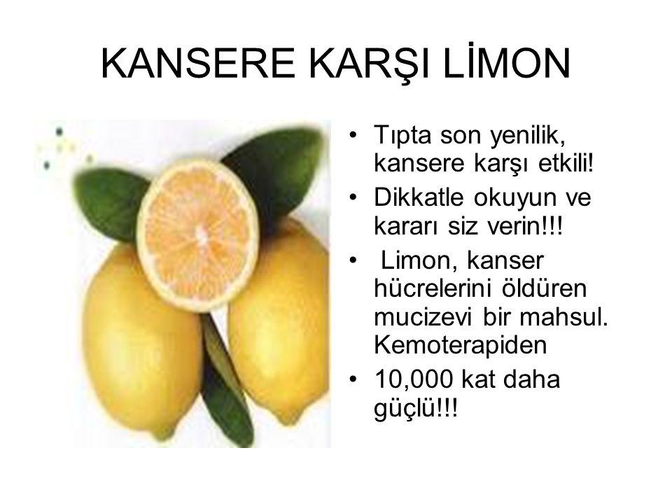 KANSERE KARŞI LİMON Tıpta son yenilik, kansere karşı etkili! Dikkatle okuyun ve kararı siz verin!!! Limon, kanser hücrelerini öldüren mucizevi bir mah