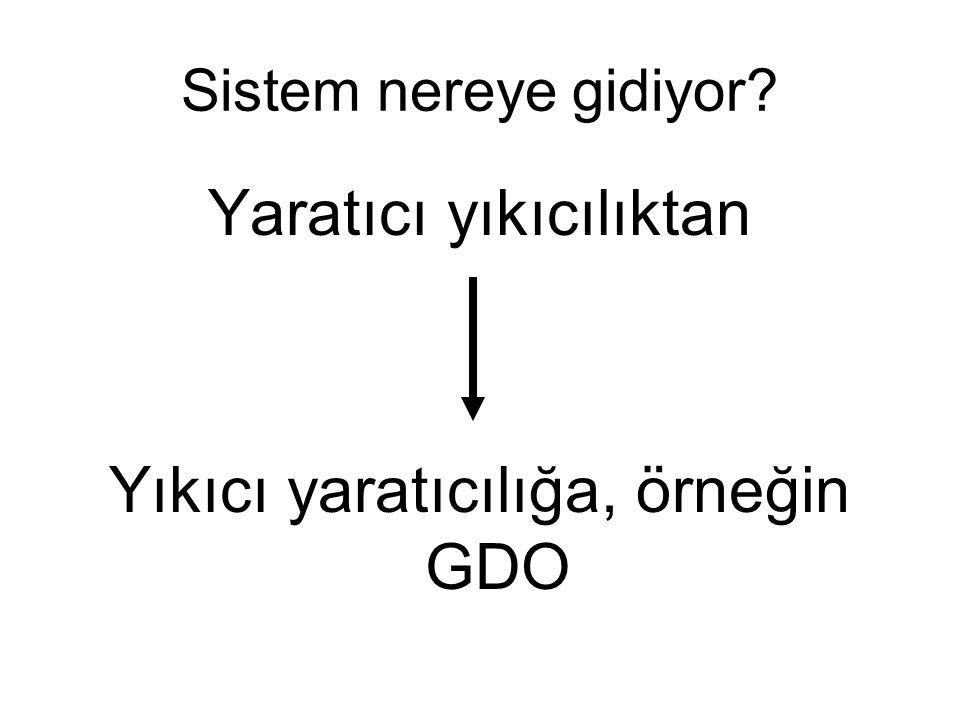 Sistem nereye gidiyor? Yaratıcı yıkıcılıktan Yıkıcı yaratıcılığa, örneğin GDO