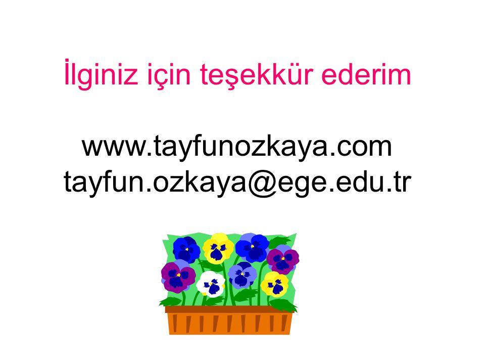 İlginiz için teşekkür ederim www.tayfunozkaya.com tayfun.ozkaya@ege.edu.tr