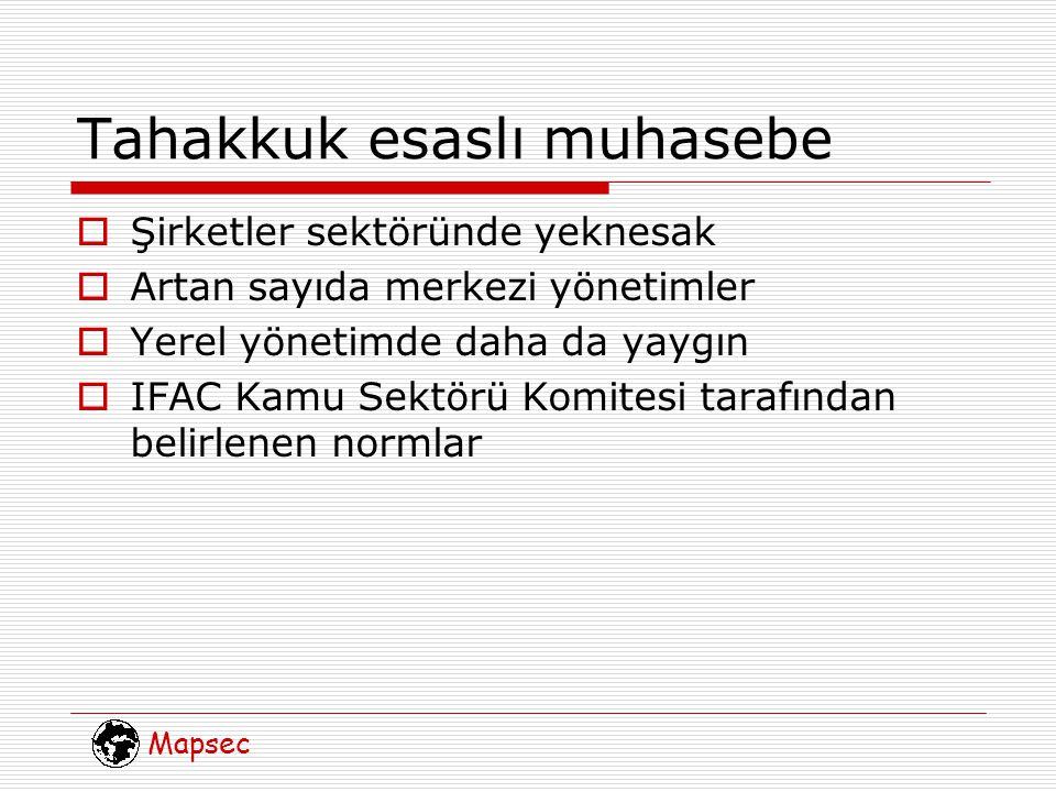 Mapsec Tahakkuk esaslı muhasebe  Şirketler sektöründe yeknesak  Artan sayıda merkezi yönetimler  Yerel yönetimde daha da yaygın  IFAC Kamu Sektörü Komitesi tarafından belirlenen normlar