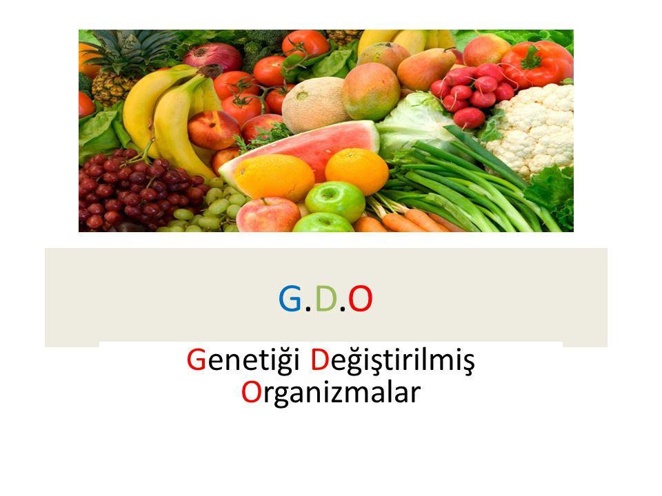 G.D.OG.D.O Genetiği Değiştirilmiş Organizmalar