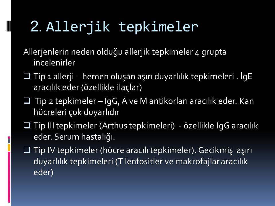 2. Allerjik tepkimeler Allerjenlerin neden olduğu allerjik tepkimeler 4 grupta incelenirler  Tip 1 allerji – hemen oluşan aşırı duyarlılık tepkimeler