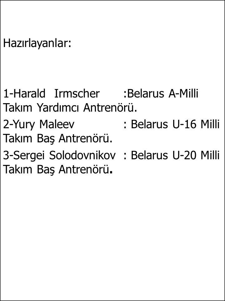 Hazırlayanlar: 1-Harald Irmscher :Belarus A-Milli Takım Yardımcı Antrenörü. 2-Yury Maleev: Belarus U-16 Milli Takım Baş Antrenörü. 3-Sergei Solodovnik