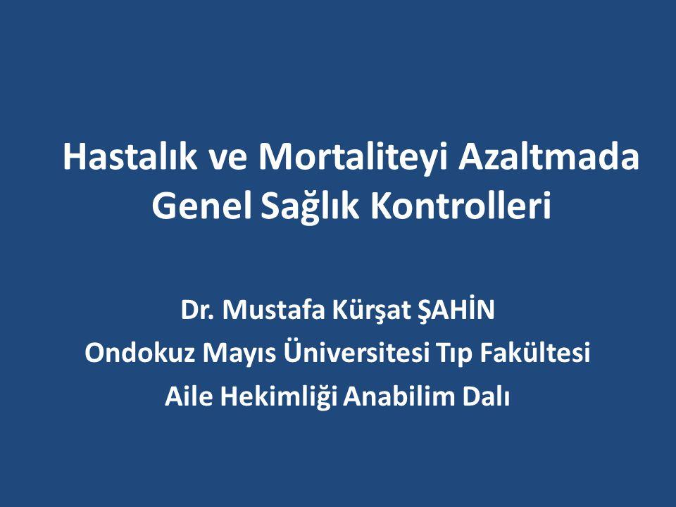 Hastalık ve Mortaliteyi Azaltmada Genel Sağlık Kontrolleri Dr.