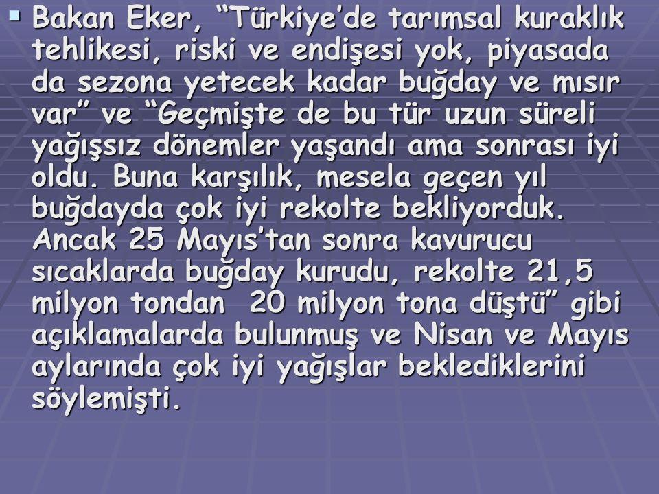 """ Bakan  Bakan Eker, """"Türkiye'de tarımsal kuraklık tehlikesi, riski ve endişesi yok, piyasada da sezona yetecek kadar buğday ve mısır var"""" ve """"Geçmiş"""