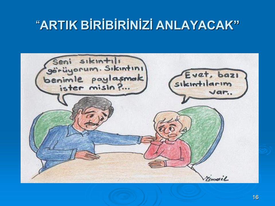 """16 """"ARTIK BİRİBİRİNİZİ ANLAYACAK"""""""