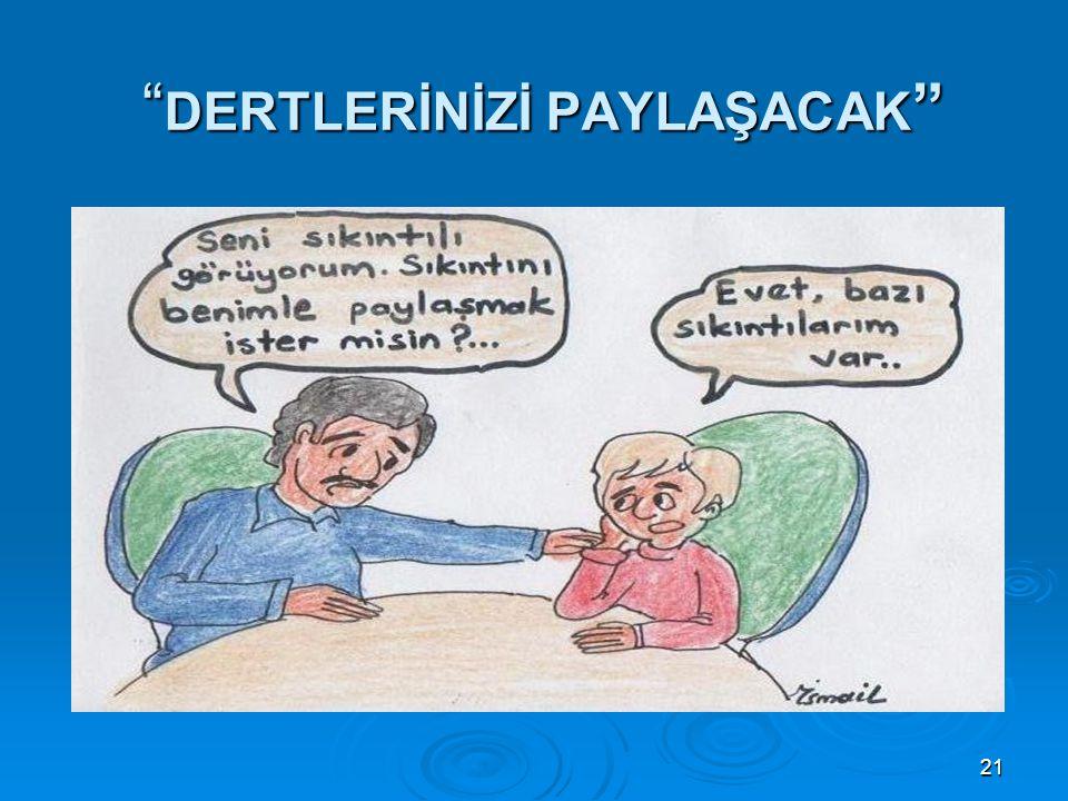 """21 """" DERTLERİNİZİ PAYLAŞACAK """""""