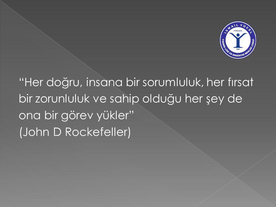 """""""Her doğru, insana bir sorumluluk, her fırsat bir zorunluluk ve sahip olduğu her şey de ona bir görev yükler"""" (John D Rockefeller)"""