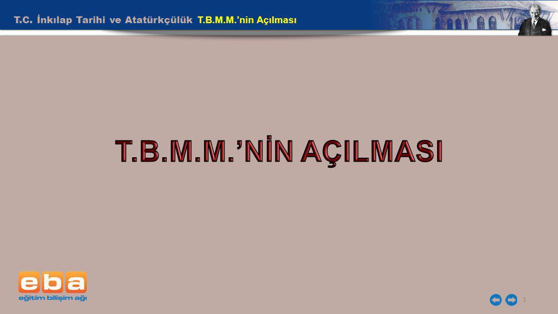 T.C. İnkılap Tarihi ve Atatürkçülük T.B.M.M.'nin Açılması 1
