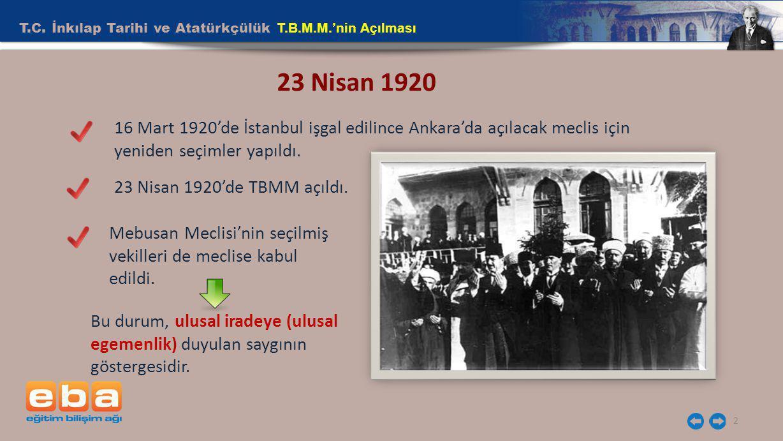 2 23 Nisan 1920 16 Mart 1920'de İstanbul işgal edilince Ankara'da açılacak meclis için yeniden seçimler yapıldı. 23 Nisan 1920'de TBMM açıldı. Mebusan