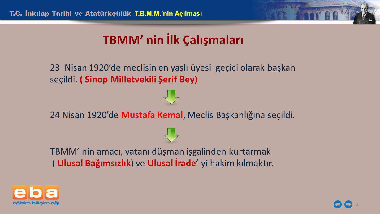 T.C. İnkılap Tarihi ve Atatürkçülük T.B.M.M.'nin Açılması 3 TBMM' nin İlk Çalışmaları 23 Nisan 1920'de meclisin en yaşlı üyesi geçici olarak başkan se