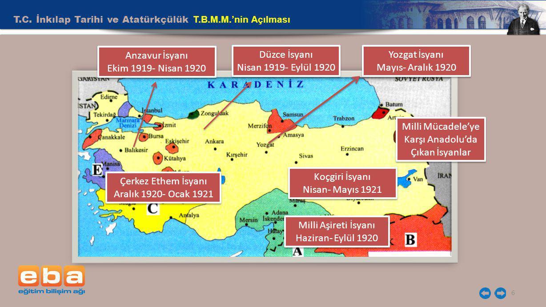 T.C. İnkılap Tarihi ve Atatürkçülük T.B.M.M.'nin Açılması 6 Anzavur İsyanı Ekim 1919- Nisan 1920 Anzavur İsyanı Ekim 1919- Nisan 1920 Düzce İsyanı Nis