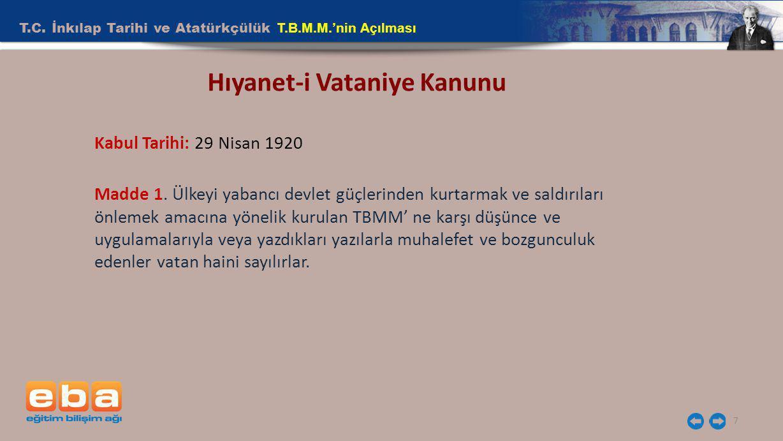 T.C. İnkılap Tarihi ve Atatürkçülük T.B.M.M.'nin Açılması 7 Hıyanet-i Vataniye Kanunu Kabul Tarihi: 29 Nisan 1920 Madde 1. Ülkeyi yabancı devlet güçle