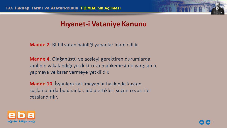 T.C. İnkılap Tarihi ve Atatürkçülük T.B.M.M.'nin Açılması 8 Hıyanet-i Vataniye Kanunu Madde 2. Bilfiil vatan hainliği yapanlar idam edilir. Madde 4. O