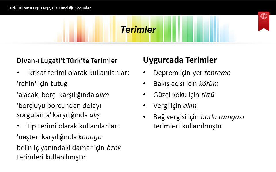 Terimler Türk Dilinin Karşı Karşıya Bulunduğu Sorunlar Divan-ı Lugati't Türk'te Terimler İktisat terimi olarak kullanılanlar: 'rehin' için tutug 'alac