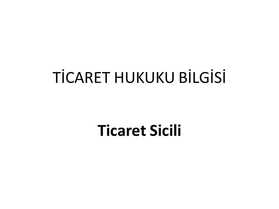 TİCARET HUKUKU BİLGİSİ Ticaret Sicili