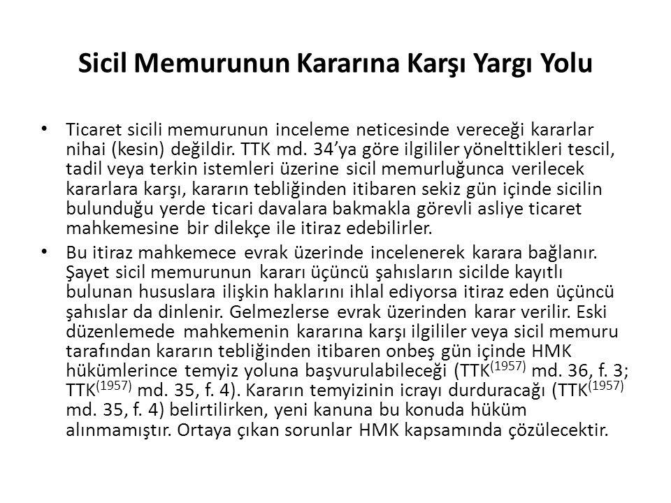 Sicil Memurunun Kararına Karşı Yargı Yolu Ticaret sicili memurunun inceleme neticesinde vereceği kararlar nihai (kesin) değildir. TTK md. 34'ya göre i