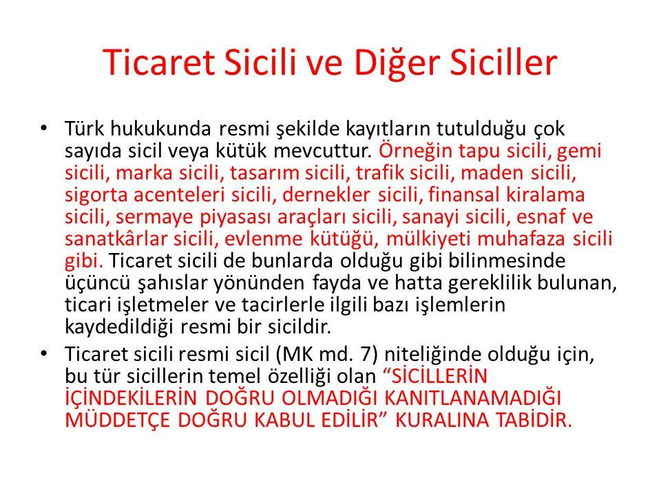 Ticaret Sicili ve Diğer Siciller Türk hukukunda resmi şekilde kayıtların tutulduğu çok sayıda sicil veya kütük mevcuttur. Örneğin tapu sicili, gemi si