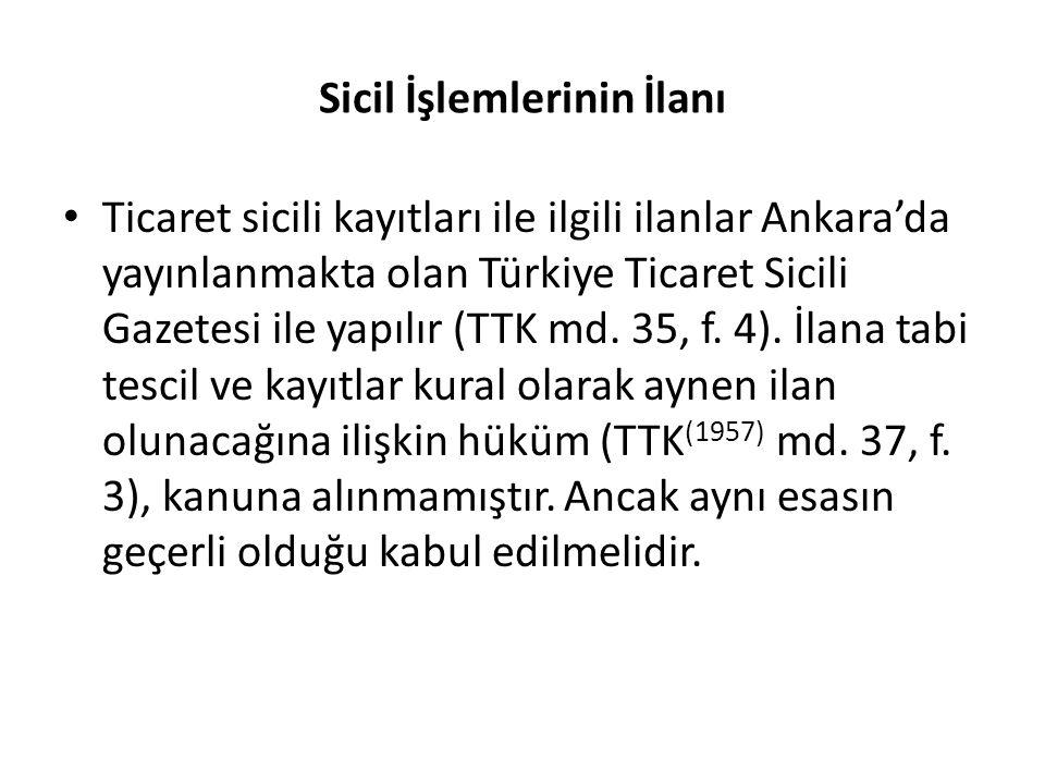Sicil İşlemlerinin İlanı Ticaret sicili kayıtları ile ilgili ilanlar Ankara'da yayınlanmakta olan Türkiye Ticaret Sicili Gazetesi ile yapılır (TTK md.