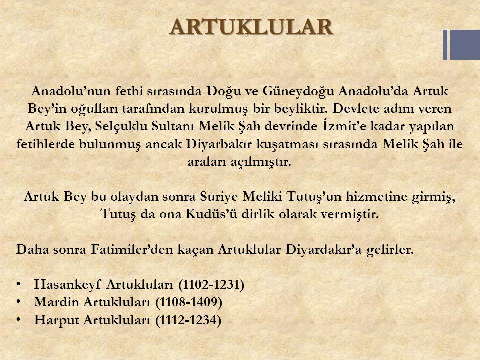 ARTUKLULAR Anadolu'nun fethi sırasında Doğu ve Güneydoğu Anadolu'da Artuk Bey'in oğulları tarafından kurulmuş bir beyliktir. Devlete adını veren Artuk