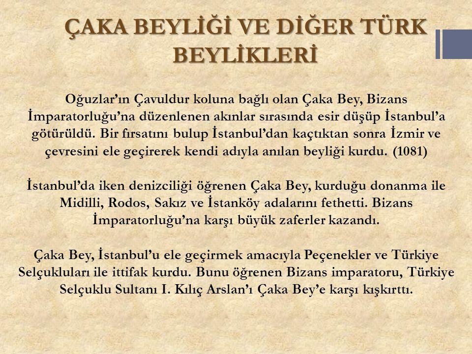 ÇAKA BEYLİĞİ VE DİĞER TÜRK BEYLİKLERİ Oğuzlar'ın Çavuldur koluna bağlı olan Çaka Bey, Bizans İmparatorluğu'na düzenlenen akınlar sırasında esir düşüp