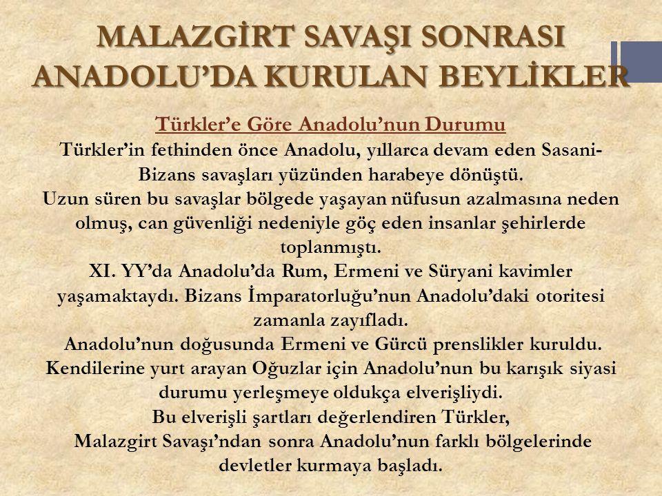 MALAZGİRT SAVAŞI SONRASI ANADOLU'DA KURULAN BEYLİKLER Türkler'e Göre Anadolu'nun Durumu Türkler'in fethinden önce Anadolu, yıllarca devam eden Sasani-