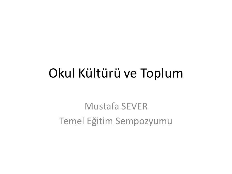 Okul Kültürü ve Toplum Mustafa SEVER Temel Eğitim Sempozyumu