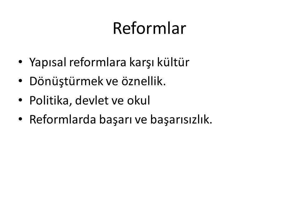 Reformlar Yapısal reformlara karşı kültür Dönüştürmek ve öznellik. Politika, devlet ve okul Reformlarda başarı ve başarısızlık.
