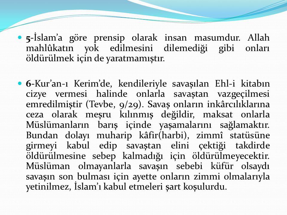 5-İslam'a göre prensip olarak insan masumdur. Allah mahlûkatın yok edilmesini dilemediği gibi onları öldürülmek için de yaratmamıştır. 6-Kur'an-ı Keri