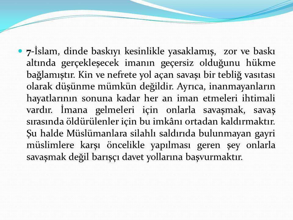 7-İslam, dinde baskıyı kesinlikle yasaklamış, zor ve baskı altında gerçekleşecek imanın geçersiz olduğunu hükme bağlamıştır. Kin ve nefrete yol açan s
