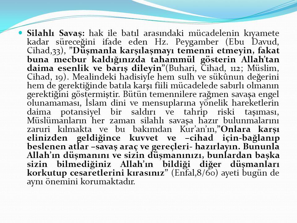 """Silahlı Savaş: hak ile batıl arasındaki mücadelenin kıyamete kadar süreceğini ifade eden Hz. Peygamber (Ebu Davud, Cihad,33), """"Düşmanla karşılaşmayı t"""