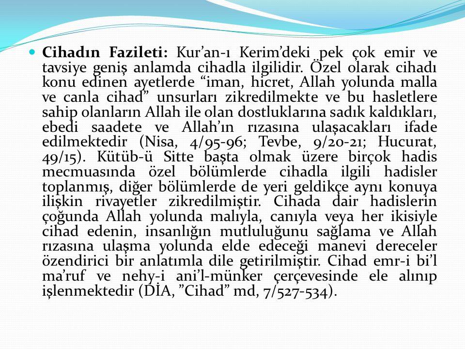 """Cihadın Fazileti: Kur'an-ı Kerim'deki pek çok emir ve tavsiye geniş anlamda cihadla ilgilidir. Özel olarak cihadı konu edinen ayetlerde """"iman, hicret,"""