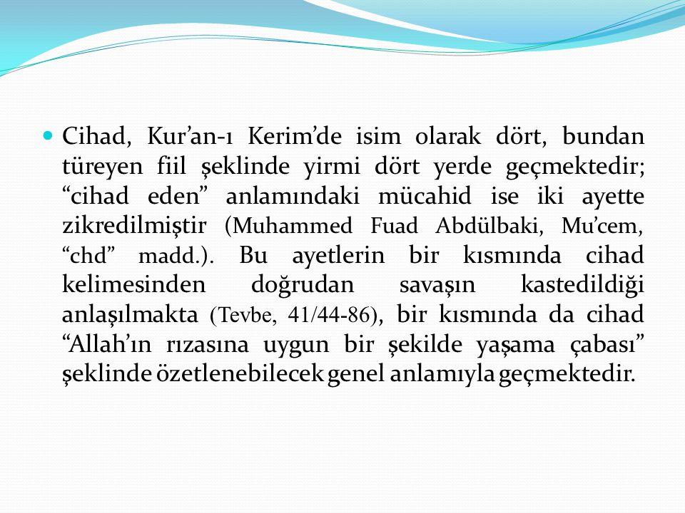 """Cihad, Kur'an-ı Kerim'de isim olarak dört, bundan türeyen fiil şeklinde yirmi dört yerde geçmektedir; """"cihad eden"""" anlamındaki mücahid ise iki ayette"""