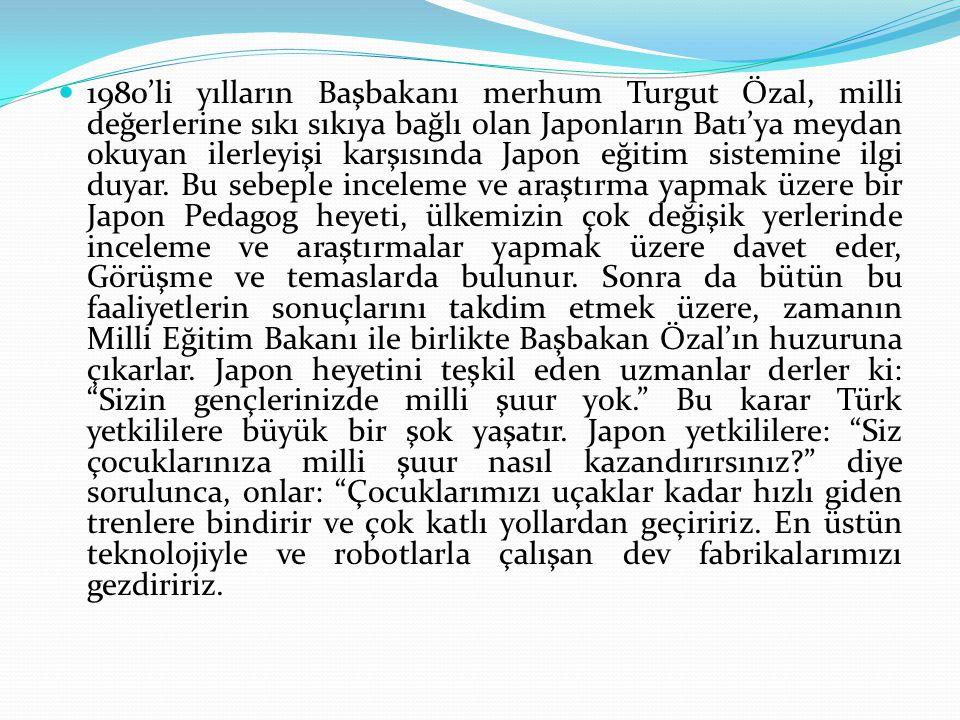 1980'li yılların Başbakanı merhum Turgut Özal, milli değerlerine sıkı sıkıya bağlı olan Japonların Batı'ya meydan okuyan ilerleyişi karşısında Japon e