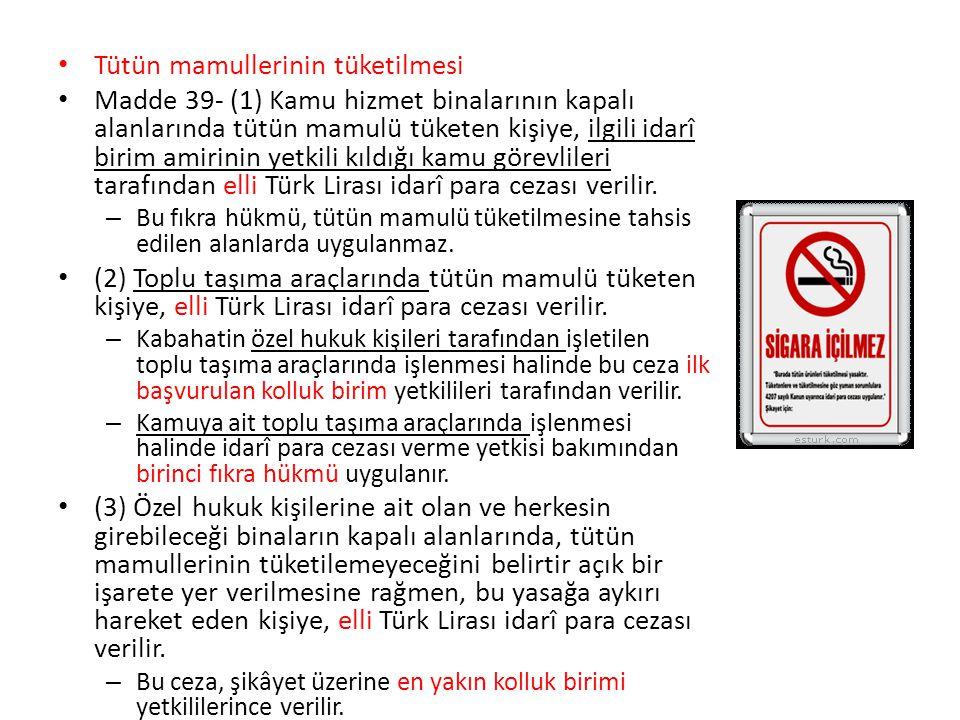 Tütün mamullerinin tüketilmesi Madde 39- (1) Kamu hizmet binalarının kapalı alanlarında tütün mamulü tüketen kişiye, ilgili idarî birim amirinin yetki
