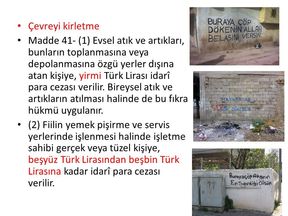 Çevreyi kirletme Madde 41- (1) Evsel atık ve artıkları, bunların toplanmasına veya depolanmasına özgü yerler dışına atan kişiye, yirmi Türk Lirası ida