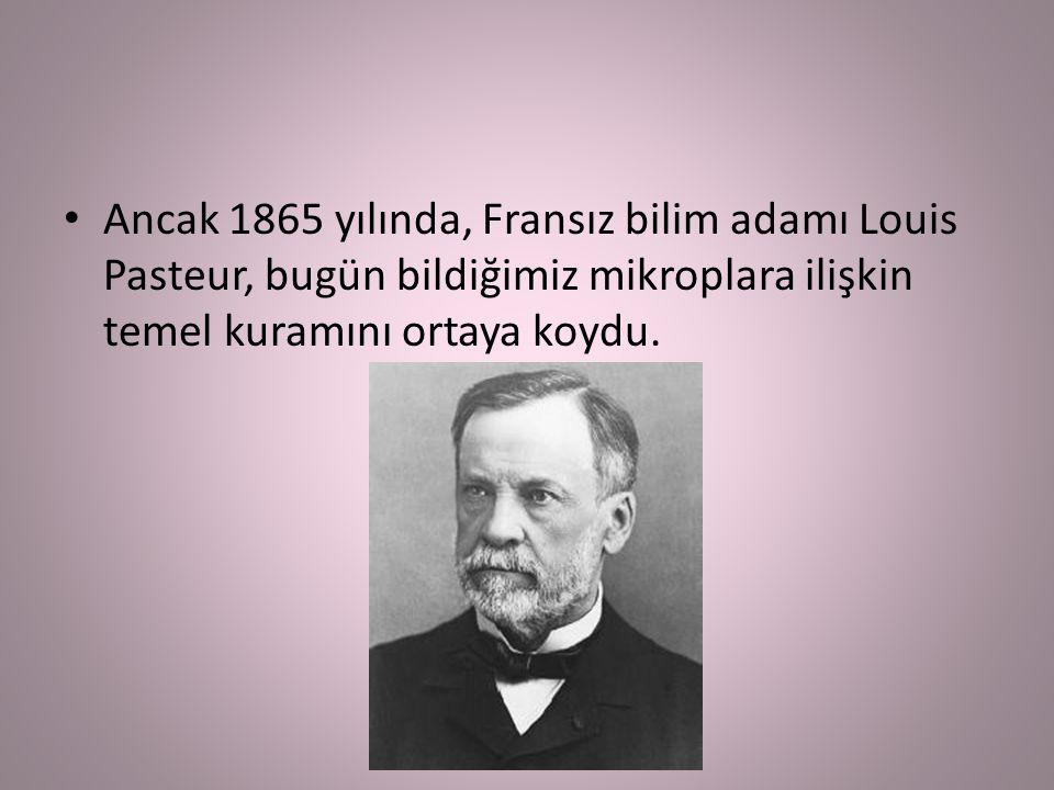 Ancak 1865 yılında, Fransız bilim adamı Louis Pasteur, bugün bildiğimiz mikroplara ilişkin temel kuramını ortaya koydu.