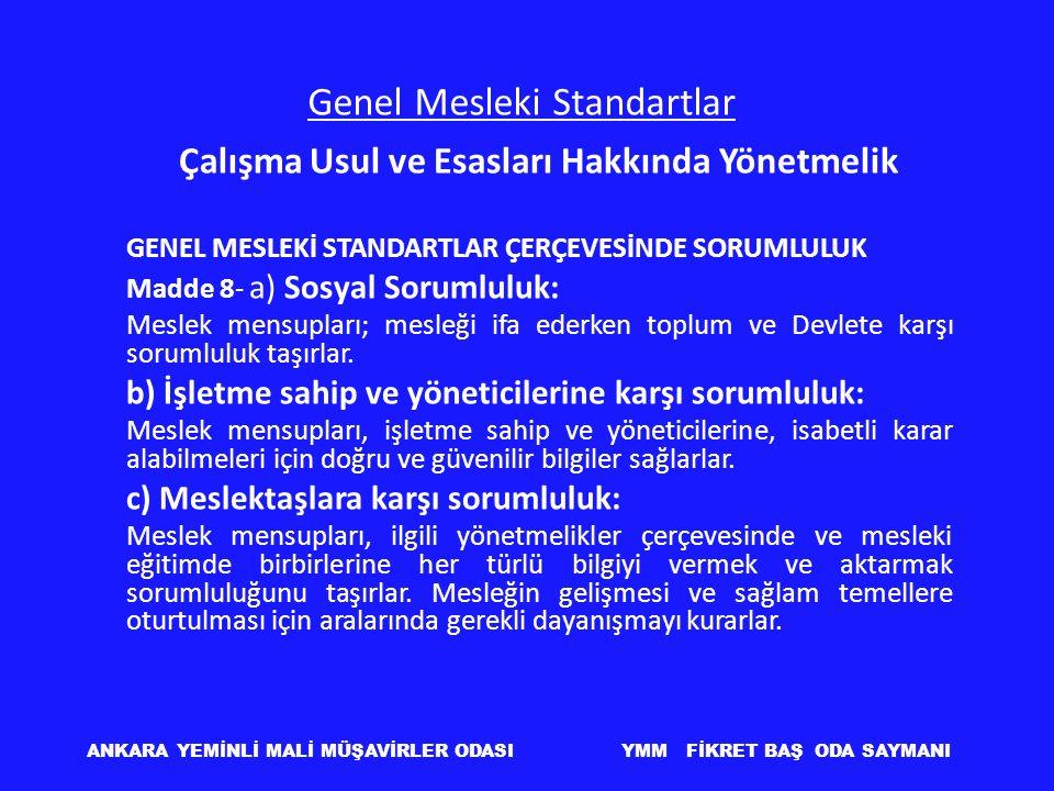 Genel Mesleki Standartlar Çalışma Usul ve Esasları Hakkında Yönetmelik GENEL MESLEKİ STANDARTLAR ÇERÇEVESİNDE SORUMLULUK Madde 8- a) Sosyal Sorumluluk