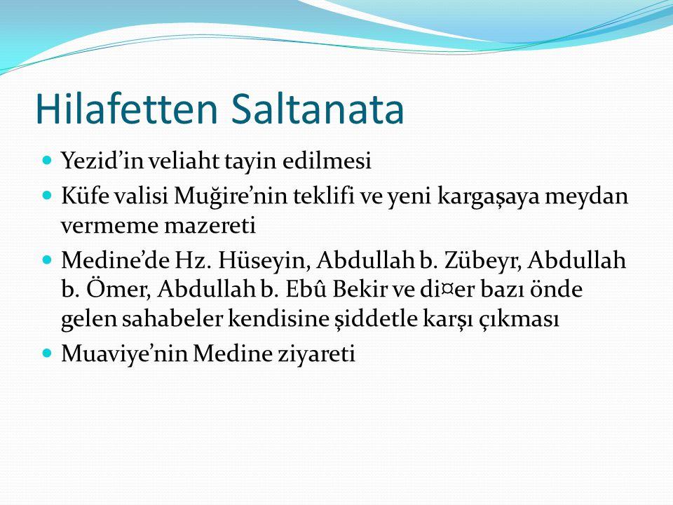 Hilafetten Saltanata Yezid'in veliaht tayin edilmesi Küfe valisi Muğire'nin teklifi ve yeni kargaşaya meydan vermeme mazereti Medine'de Hz.