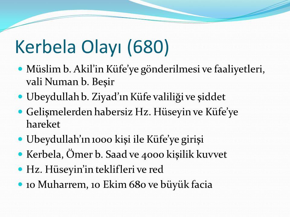 Kerbela Olayı (680) Müslim b.Akil'in Küfe'ye gönderilmesi ve faaliyetleri, vali Numan b.