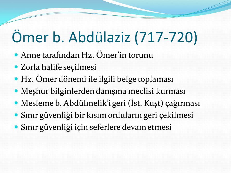 Ömer b.Abdülaziz (717-720) Anne tarafından Hz. Ömer'in torunu Zorla halife seçilmesi Hz.