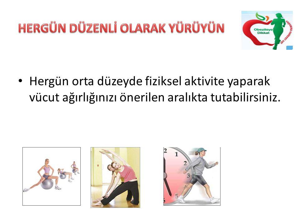Hergün orta düzeyde fiziksel aktivite yaparak vücut ağırlığınızı önerilen aralıkta tutabilirsiniz.
