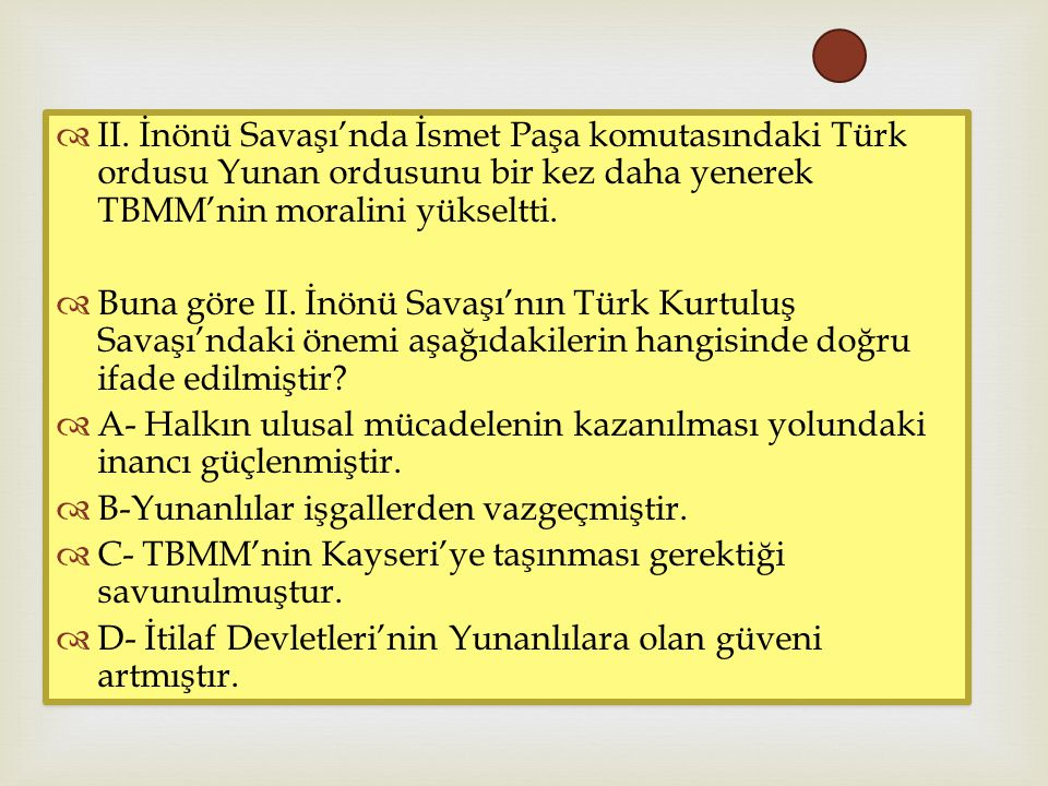   II. İnönü Savaşı'nda İsmet Paşa komutasındaki Türk ordusu Yunan ordusunu bir kez daha yenerek TBMM'nin moralini yükseltti.  Buna göre II. İnönü S