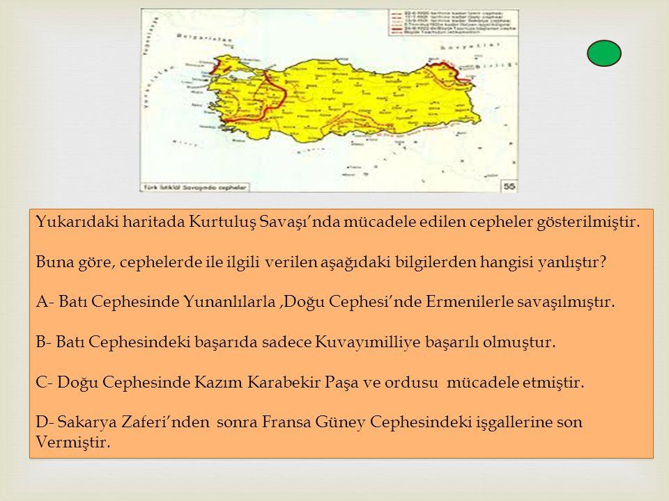 Yukarıdaki haritada Kurtuluş Savaşı'nda mücadele edilen cepheler gösterilmiştir. Buna göre, cephelerde ile ilgili verilen aşağıdaki bilgilerden hangis