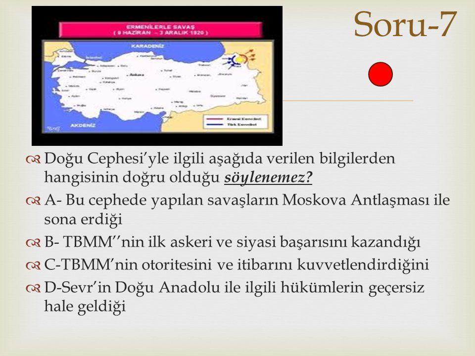   Doğu Cephesi'yle ilgili aşağıda verilen bilgilerden hangisinin doğru olduğu söylenemez?  A- Bu cephede yapılan savaşların Moskova Antlaşması ile