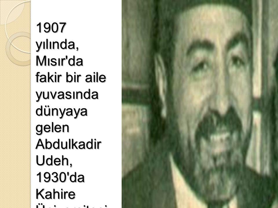1907 yılında, Mısır da fakir bir aile yuvasında dünyaya gelen Abdulkadir Udeh, 1930 da Kahire Üniversitesi Hukuk Fakültesi nd en mezun oldu.