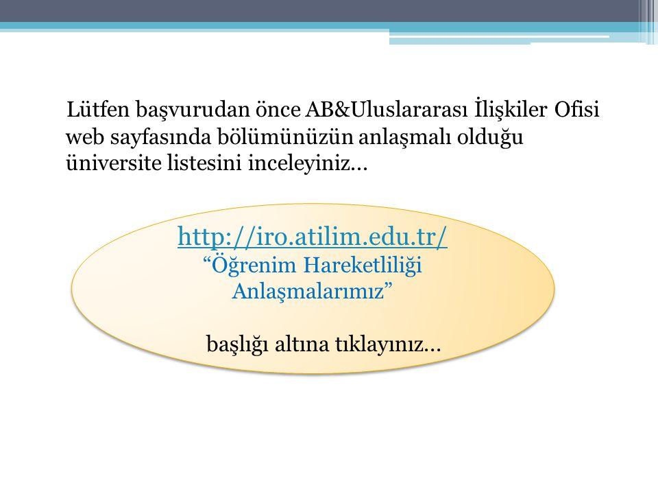 Lütfen başvurudan önce AB&Uluslararası İlişkiler Ofisi web sayfasında bölümünüzün anlaşmalı olduğu üniversite listesini inceleyiniz...