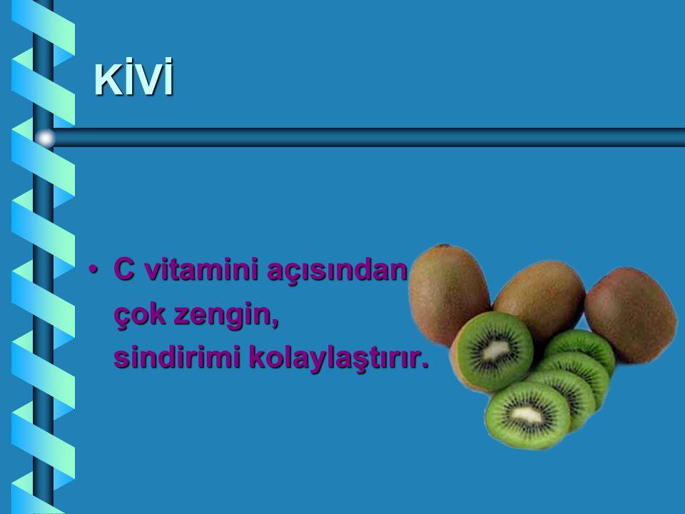 KİVİ C vitamini açısındanC vitamini açısından çok zengin, sindirimi kolaylaştırır.